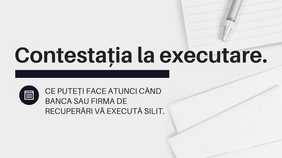 Contestația la executare – ce puteți face atunci când banca sau firma de recuperări vă execută silit