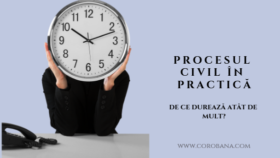 Procesul civil în practică: de ce durează atât de mult?