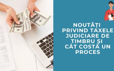 Noutăți privind taxele judiciare de timbru și cât costă un proces